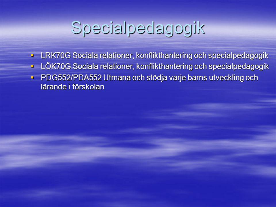 Specialpedagogik  LRK70G Sociala relationer, konflikthantering och specialpedagogik  LÖK70G Sociala relationer, konflikthantering och specialpedagogik  PDG552/PDA552 Utmana och stödja varje barns utveckling och lärande i förskolan