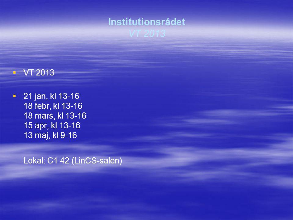 Institutionsrådet VT 2013   VT 2013   21 jan, kl 13-16 18 febr, kl 13-16 18 mars, kl 13-16 15 apr, kl 13-16 13 maj, kl 9-16 Lokal: C1 42 (LinCS-salen)