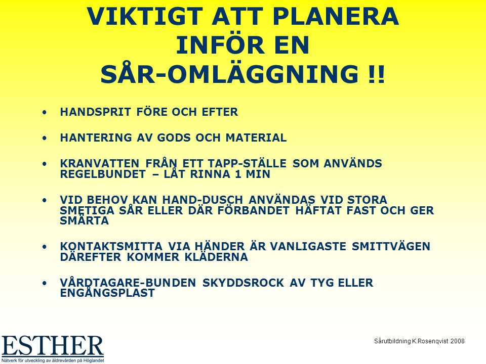 Sårutbildning K.Rosenqvist 2008 VIKTIGT ATT PLANERA INFÖR EN SÅR-OMLÄGGNING !! HANDSPRIT FÖRE OCH EFTER HANTERING AV GODS OCH MATERIAL KRANVATTEN FRÅN