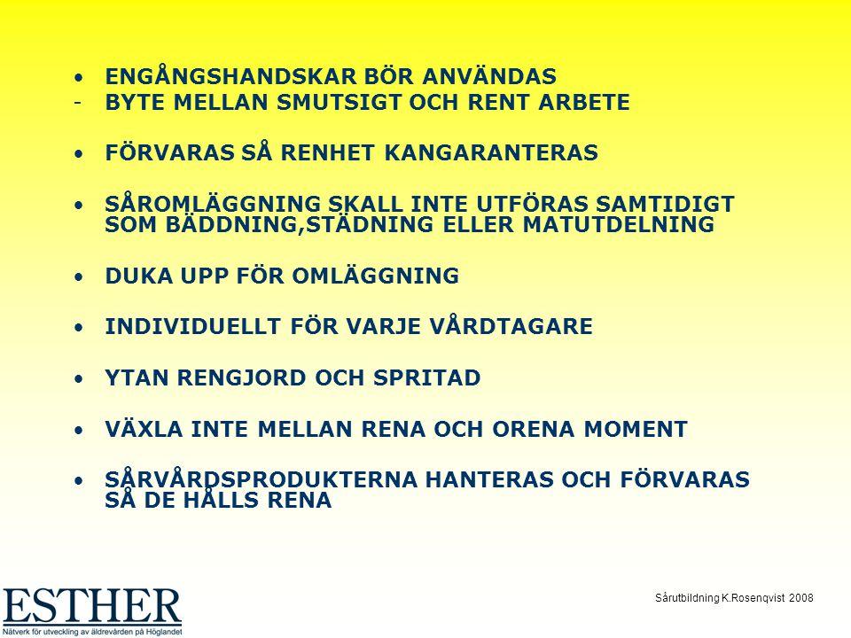 Sårutbildning K.Rosenqvist 2008 ENGÅNGSHANDSKAR BÖR ANVÄNDAS -BYTE MELLAN SMUTSIGT OCH RENT ARBETE FÖRVARAS SÅ RENHET KANGARANTERAS SÅROMLÄGGNING SKALL INTE UTFÖRAS SAMTIDIGT SOM BÄDDNING,STÄDNING ELLER MATUTDELNING DUKA UPP FÖR OMLÄGGNING INDIVIDUELLT FÖR VARJE VÅRDTAGARE YTAN RENGJORD OCH SPRITAD VÄXLA INTE MELLAN RENA OCH ORENA MOMENT SÅRVÅRDSPRODUKTERNA HANTERAS OCH FÖRVARAS SÅ DE HÅLLS RENA