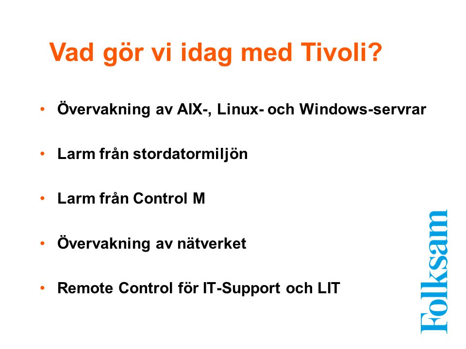 Övervakning av AIX-, Linux- och Windows-servrar Larm från stordatormiljön Larm från Control M Övervakning av nätverket Remote Control för IT-Support o