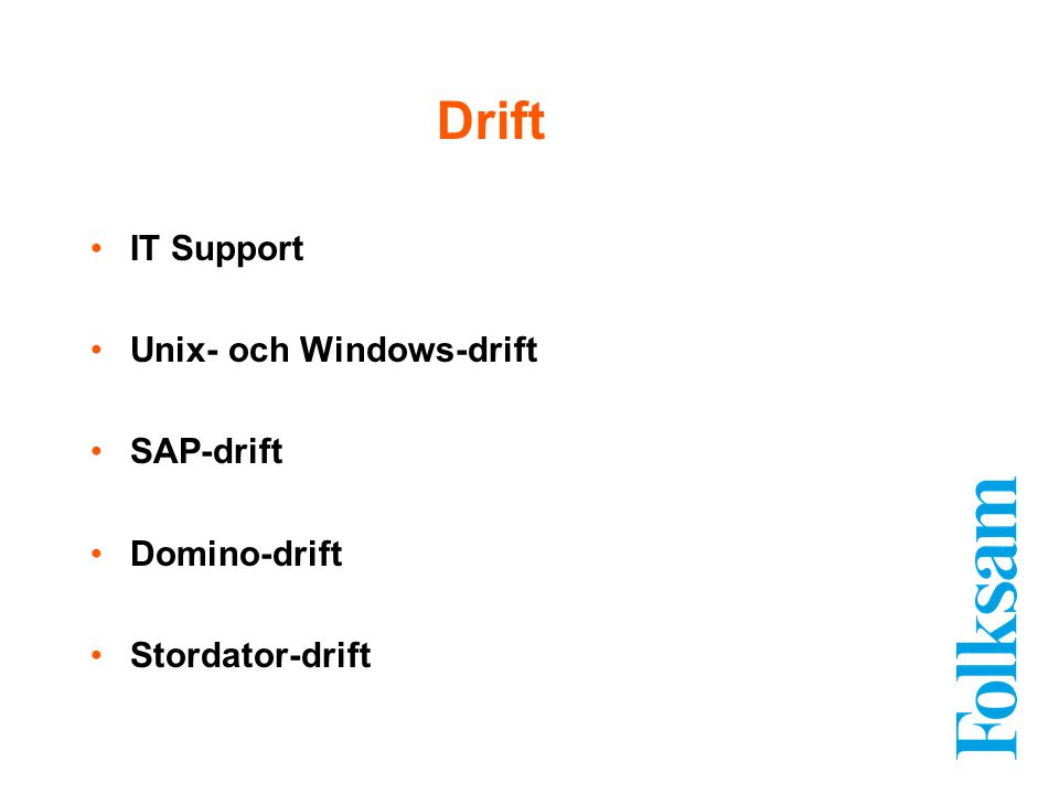 IT Support Unix- och Windows-drift SAP-drift Domino-drift Stordator-drift Drift