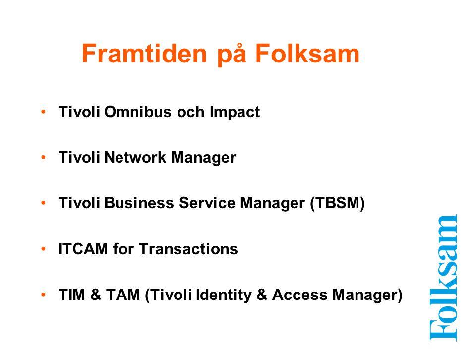 Tivoli Omnibus och Impact Tivoli Network Manager Tivoli Business Service Manager (TBSM) ITCAM for Transactions TIM & TAM (Tivoli Identity & Access Man