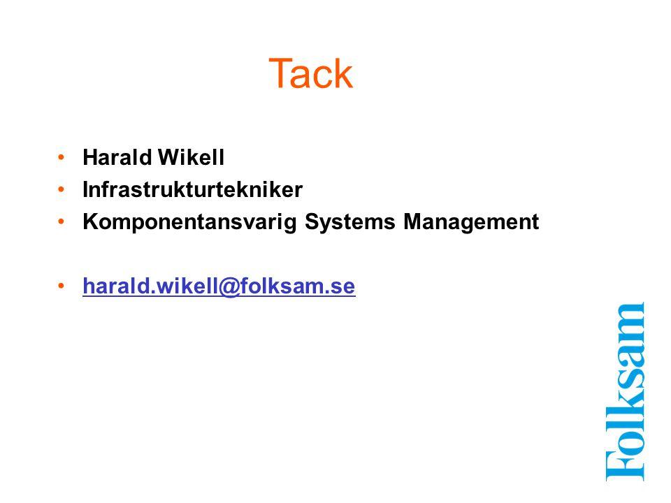 Harald Wikell Infrastrukturtekniker Komponentansvarig Systems Management harald.wikell@folksam.se Tack