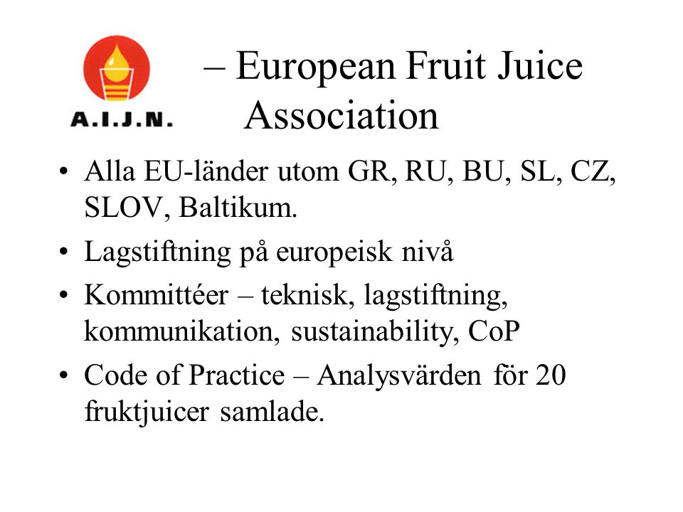 – European Fruit Juice Association Alla EU-länder utom GR, RU, BU, SL, CZ, SLOV, Baltikum.