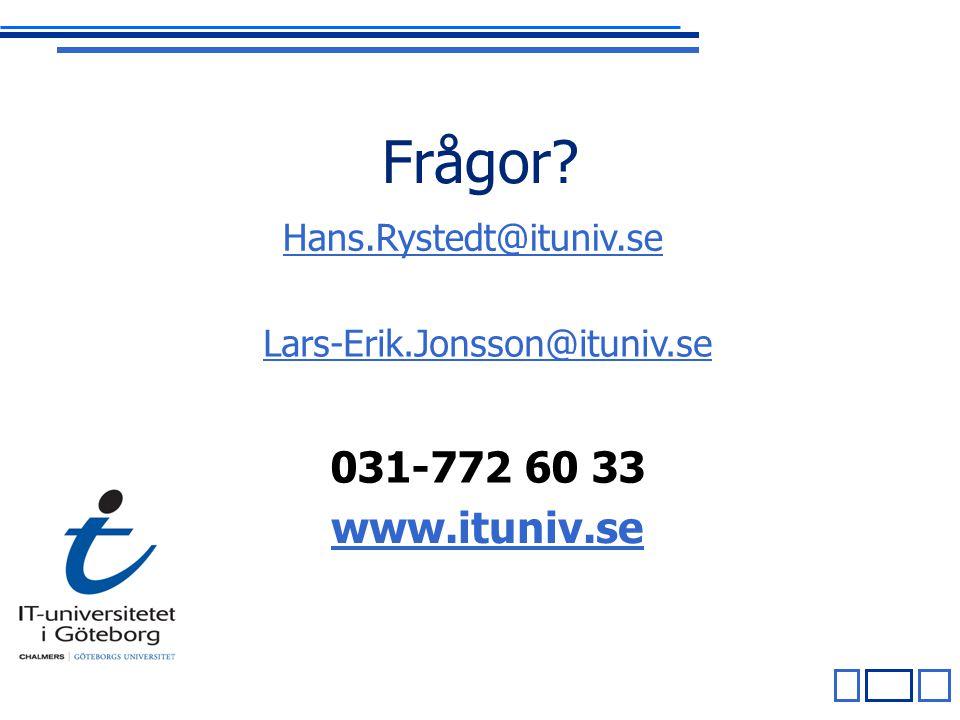 Frågor? Hans.Rystedt@ituniv.se Lars-Erik.Jonsson@ituniv.se www.ituniv.se 031-772 60 33