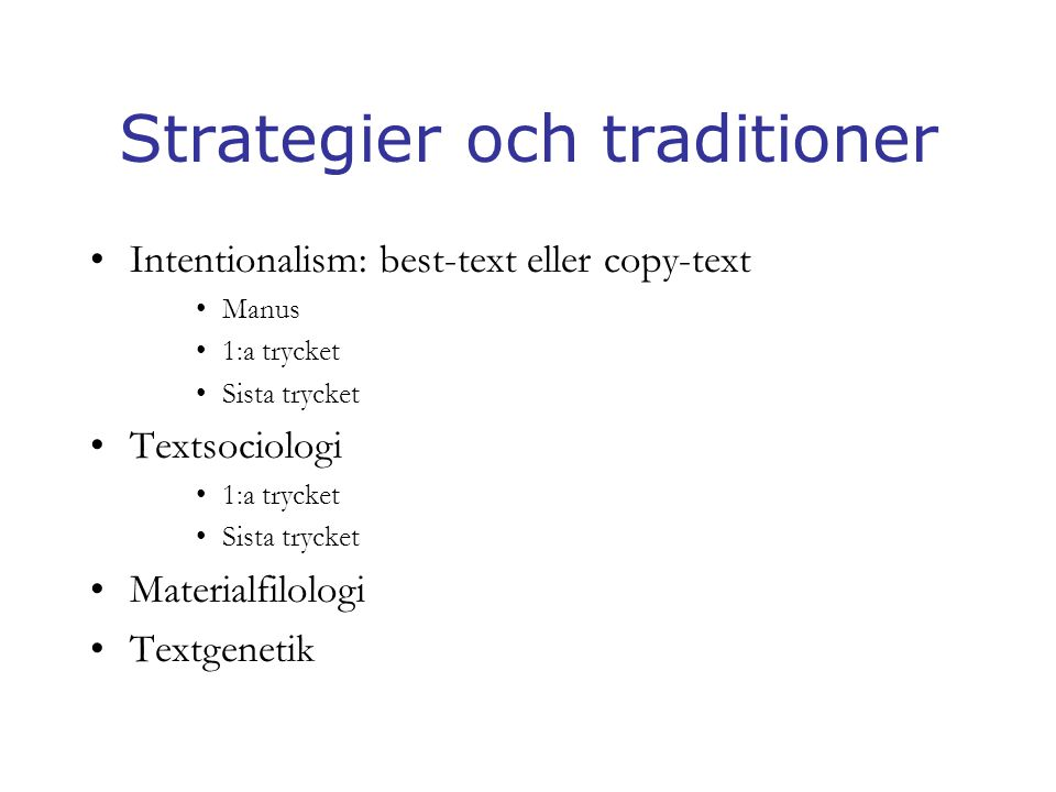Strategier och traditioner Intentionalism: best-text eller copy-text Manus 1:a trycket Sista trycket Textsociologi 1:a trycket Sista trycket Materialfilologi Textgenetik