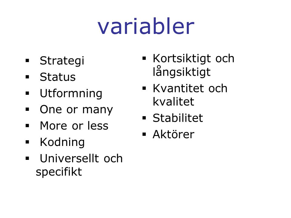 variabler  Strategi  Status  Utformning  One or many  More or less  Kodning  Universellt och specifikt  Kortsiktigt och långsiktigt  Kvantitet och kvalitet  Stabilitet  Aktörer