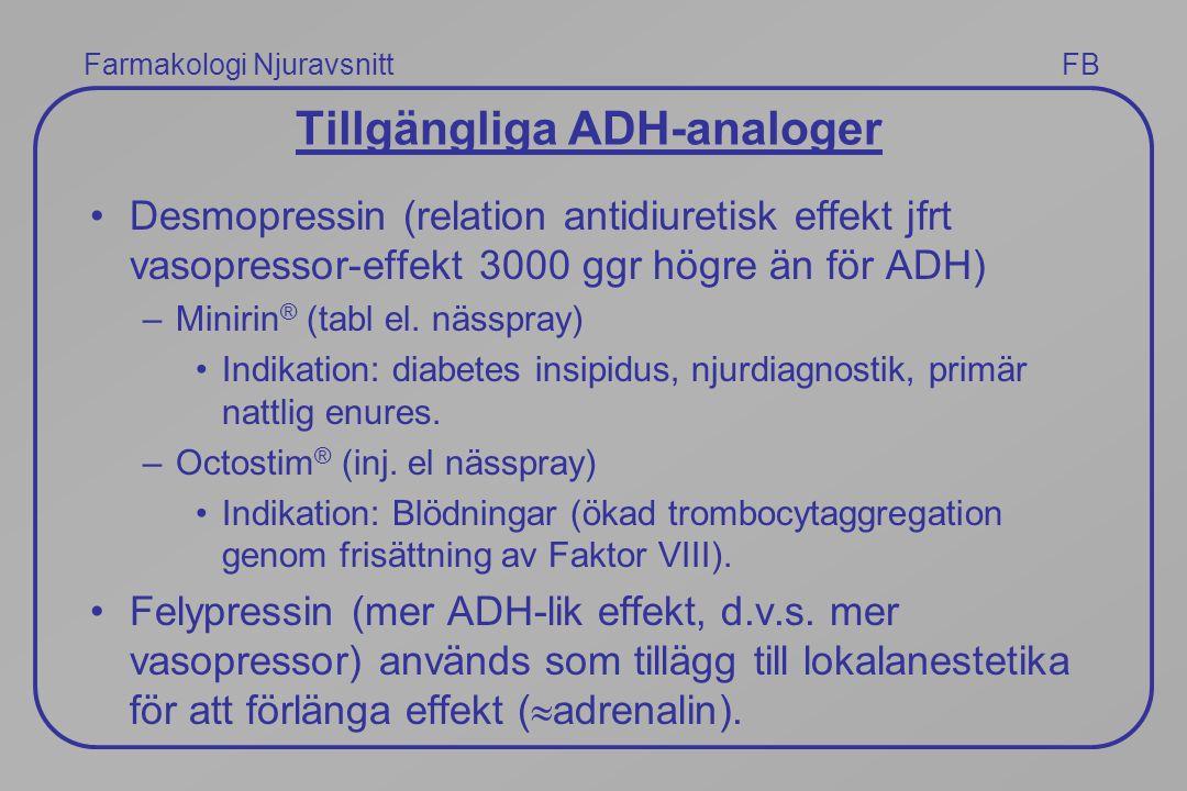 Farmakologi Njuravsnitt FB Tillgängliga ADH-analoger Desmopressin (relation antidiuretisk effekt jfrt vasopressor-effekt 3000 ggr högre än för ADH) –M