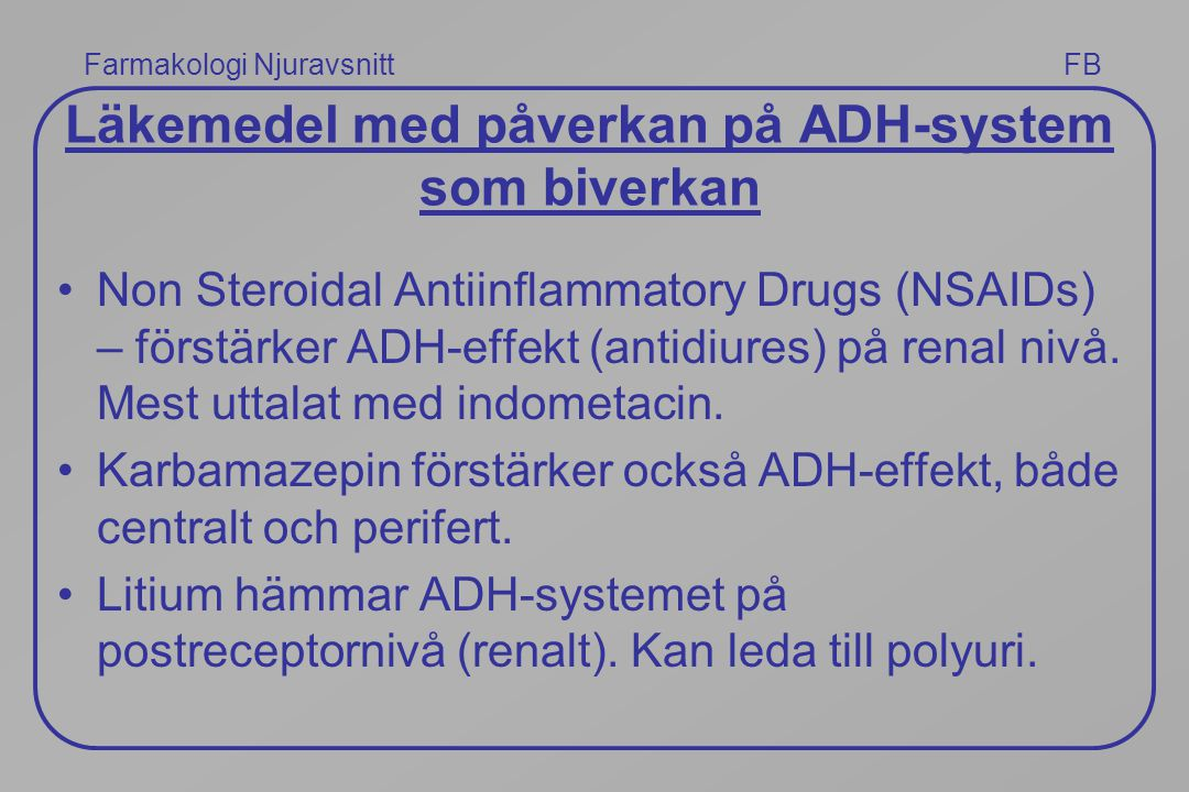 Farmakologi Njuravsnitt FB Läkemedel med påverkan på ADH-system som biverkan Non Steroidal Antiinflammatory Drugs (NSAIDs) – förstärker ADH-effekt (an