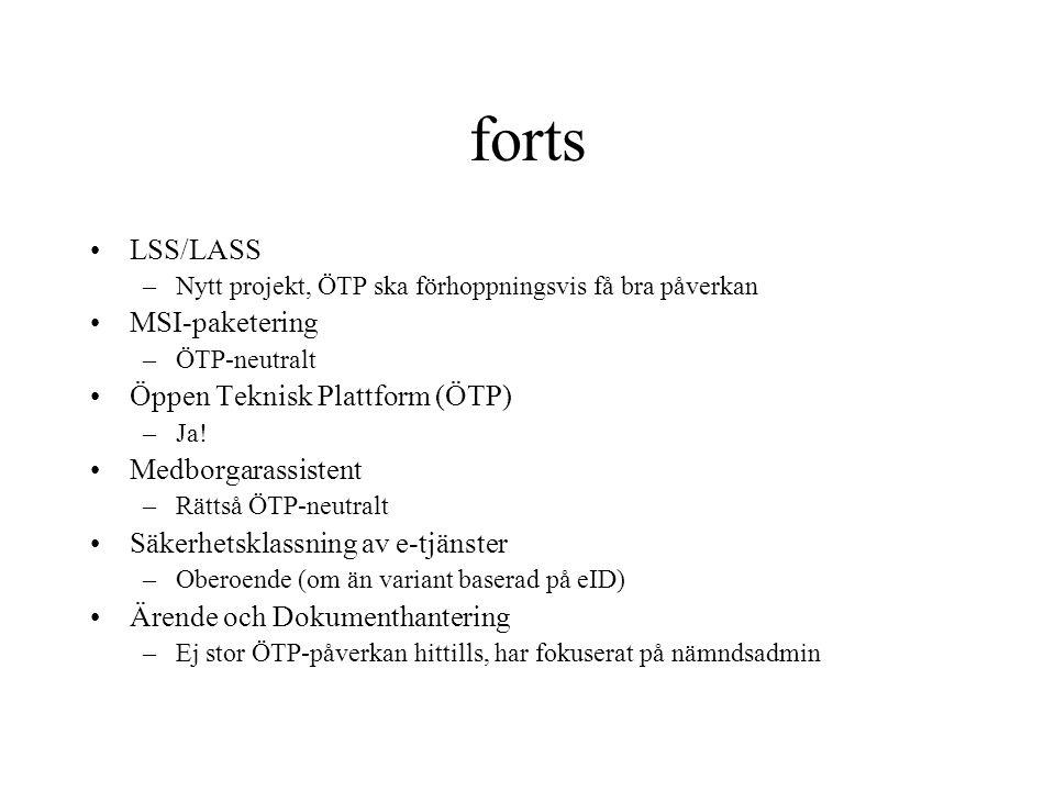 forts LSS/LASS –Nytt projekt, ÖTP ska förhoppningsvis få bra påverkan MSI-paketering –ÖTP-neutralt Öppen Teknisk Plattform (ÖTP) –Ja.