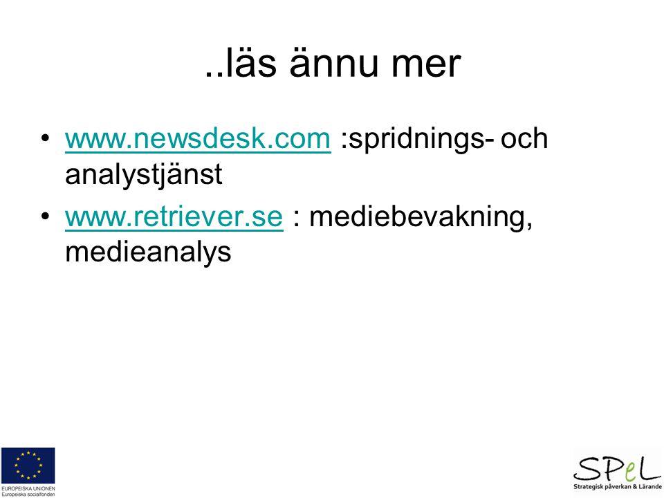 ..läs ännu mer www.newsdesk.com :spridnings- och analystjänstwww.newsdesk.com www.retriever.se : mediebevakning, medieanalyswww.retriever.se