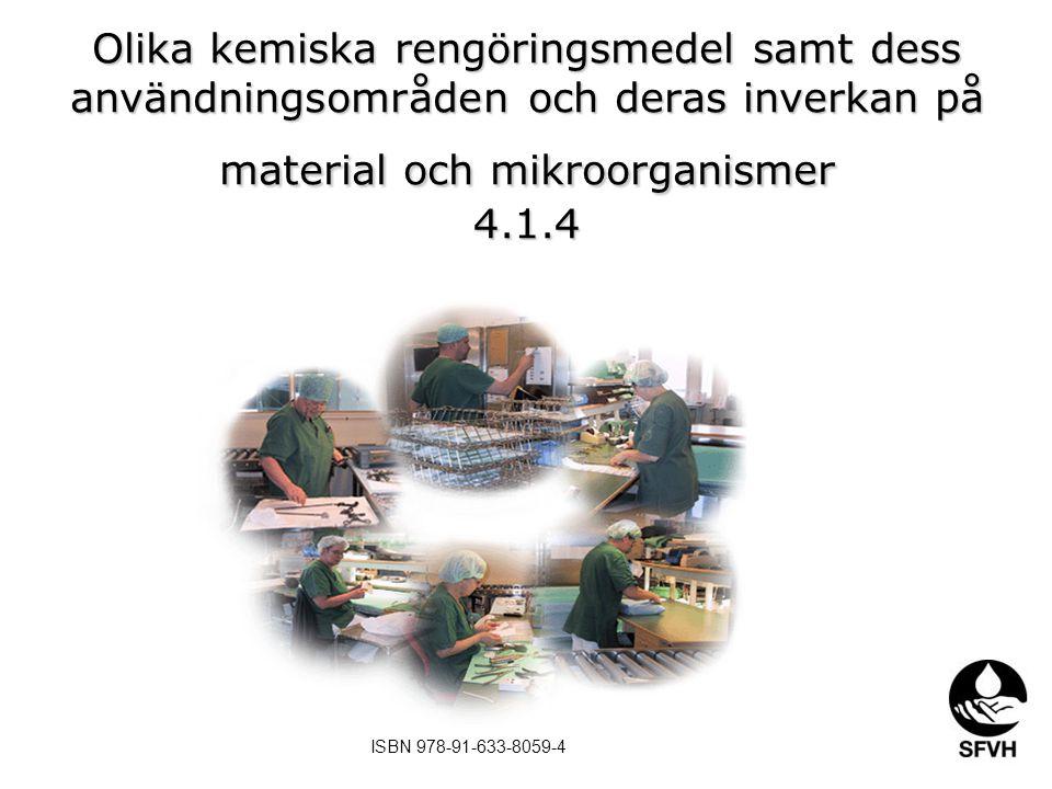 Olika kemiska rengöringsmedel samt dess användningsområden och deras inverkan på material och mikroorganismer 4.1.4 ISBN 978-91-633-8059-4