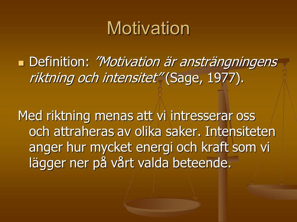 """Motivation Definition: """"Motivation är ansträngningens riktning och intensitet"""" (Sage, 1977). Definition: """"Motivation är ansträngningens riktning och i"""