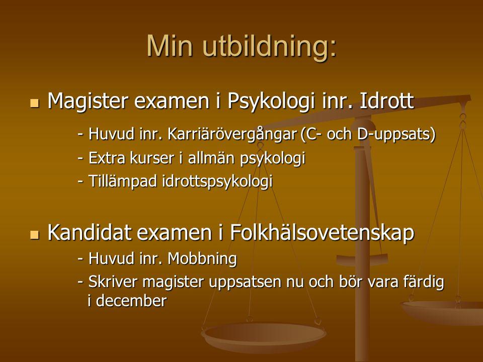 Min utbildning: Magister examen i Psykologi inr. Idrott Magister examen i Psykologi inr. Idrott - Huvud inr. Karriärövergångar (C- och D-uppsats) - Ex