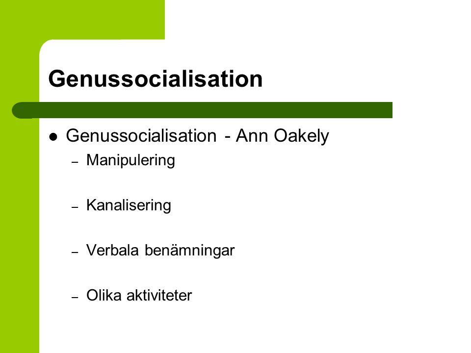 Genussocialisation Genussocialisation - Ann Oakely – Manipulering – Kanalisering – Verbala benämningar – Olika aktiviteter