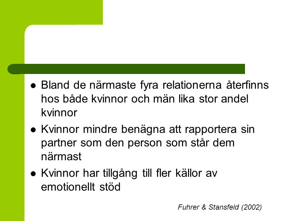 Bland de närmaste fyra relationerna återfinns hos både kvinnor och män lika stor andel kvinnor Kvinnor mindre benägna att rapportera sin partner som d