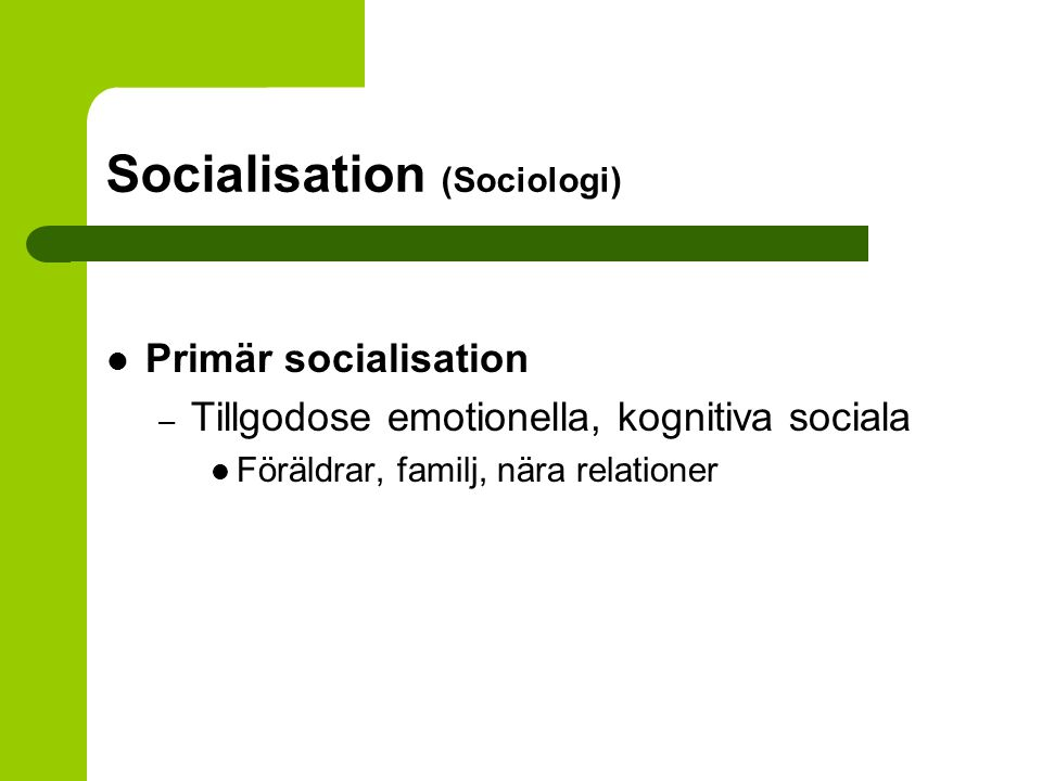 Socialisation (Sociologi) Sekundär socialisation – Tillägnande av speciella färdigheter, 'bli fungerande' i enlighet med allmänna normer Utbildningsväsendet