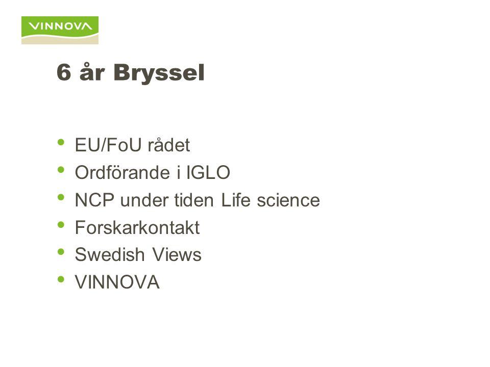6 år Bryssel EU/FoU rådet Ordförande i IGLO NCP under tiden Life science Forskarkontakt Swedish Views VINNOVA
