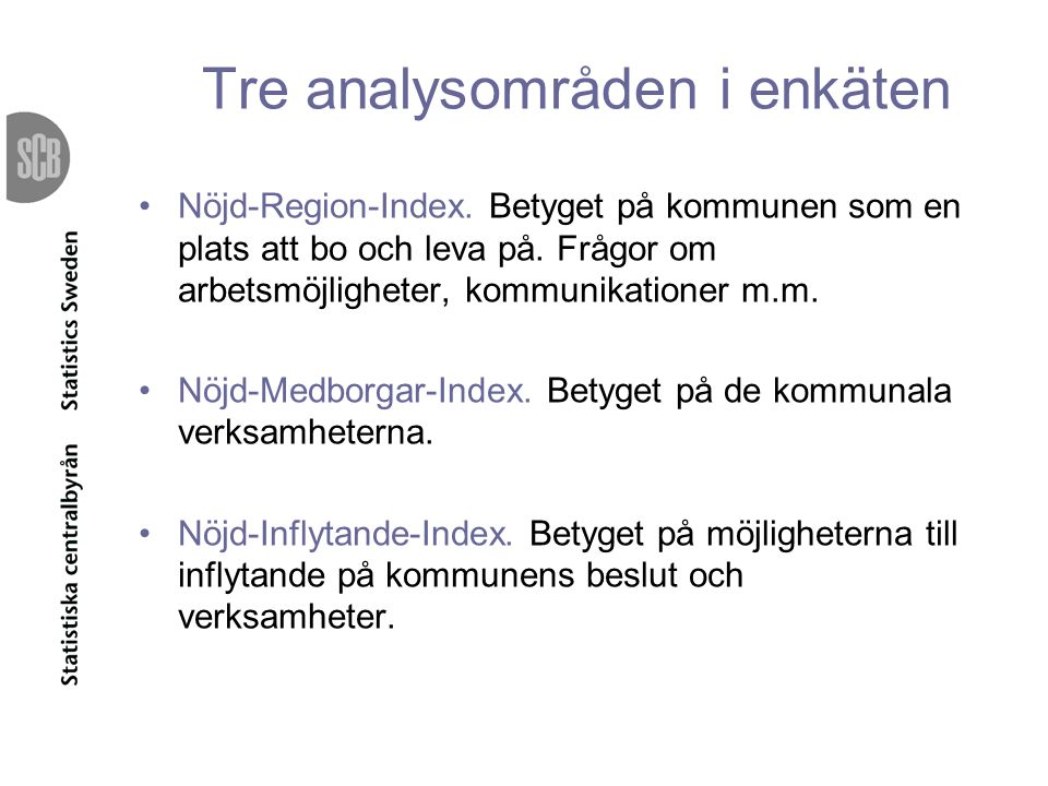 Tre analysområden i enkäten Nöjd-Region-Index. Betyget på kommunen som en plats att bo och leva på. Frågor om arbetsmöjligheter, kommunikationer m.m.