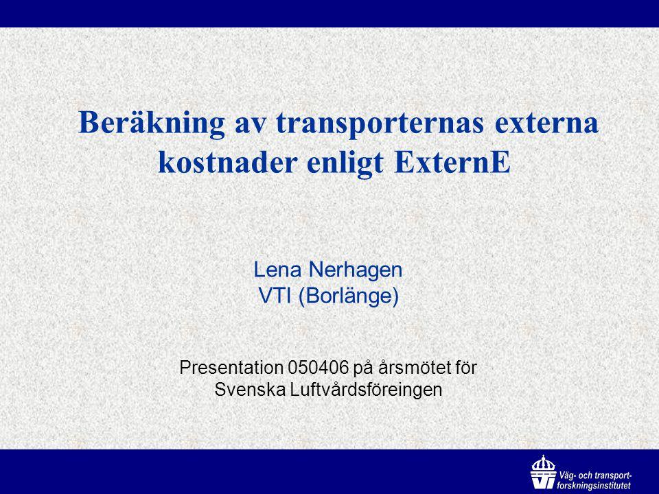 Beräkning av transporternas externa kostnader enligt ExternE Lena Nerhagen VTI (Borlänge) Presentation 050406 på årsmötet för Svenska Luftvårdsföreingen