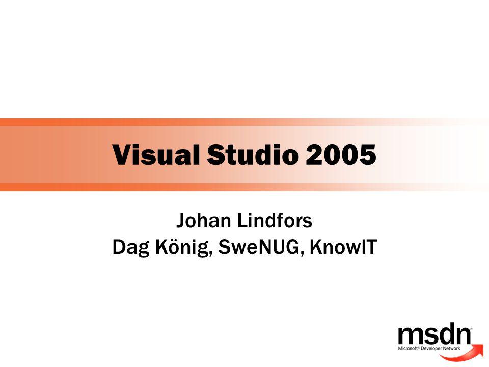 Visual Studio 2005 Johan Lindfors Dag König, SweNUG, KnowIT
