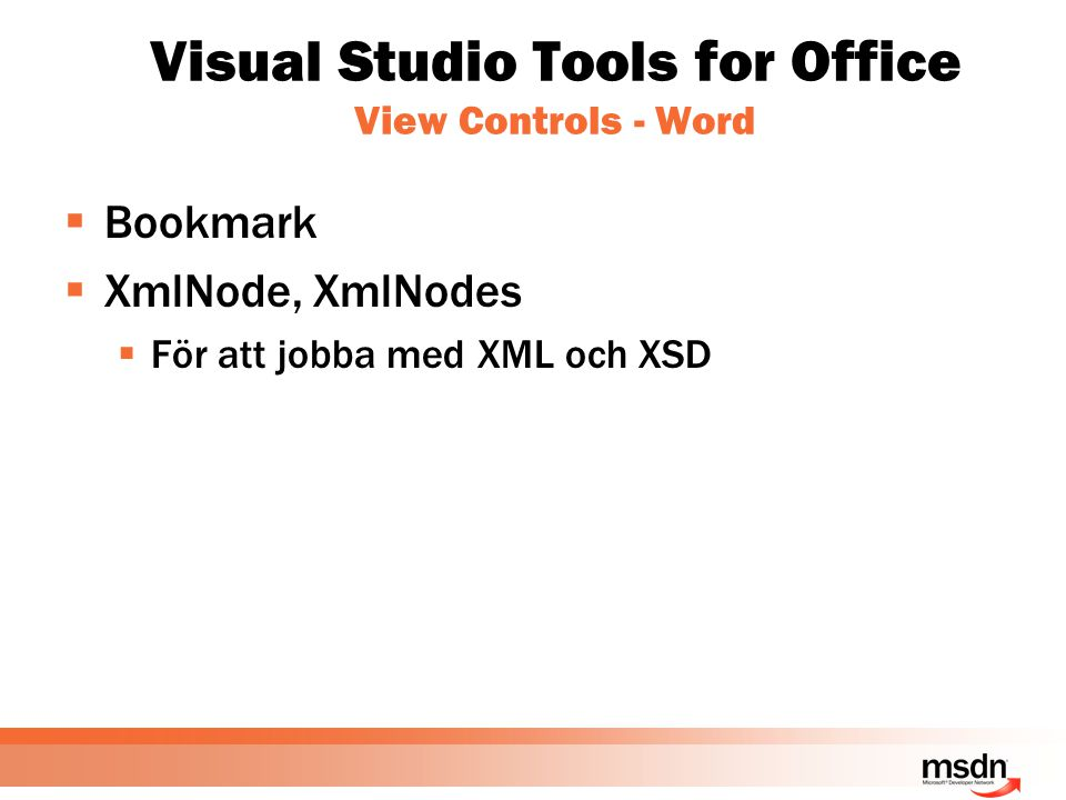 Visual Studio Tools for Office View Controls - Word  Bookmark  XmlNode, XmlNodes  För att jobba med XML och XSD
