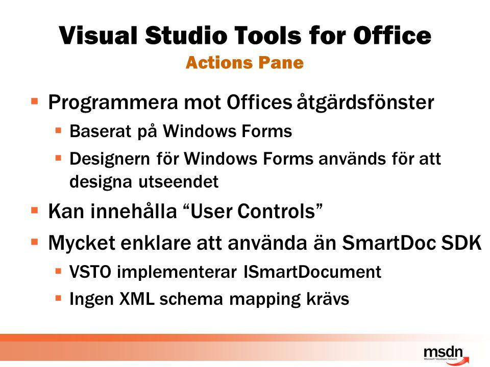 Visual Studio Tools for Office Actions Pane  Programmera mot Offices åtgärdsfönster  Baserat på Windows Forms  Designern för Windows Forms används för att designa utseendet  Kan innehålla User Controls  Mycket enklare att använda än SmartDoc SDK  VSTO implementerar ISmartDocument  Ingen XML schema mapping krävs