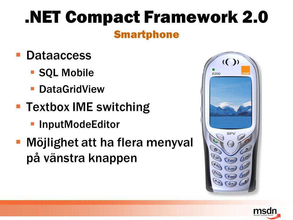 .NET Compact Framework 2.0 Smartphone  Dataaccess  SQL Mobile  DataGridView  Textbox IME switching  InputModeEditor  Möjlighet att ha flera menyval på vänstra knappen