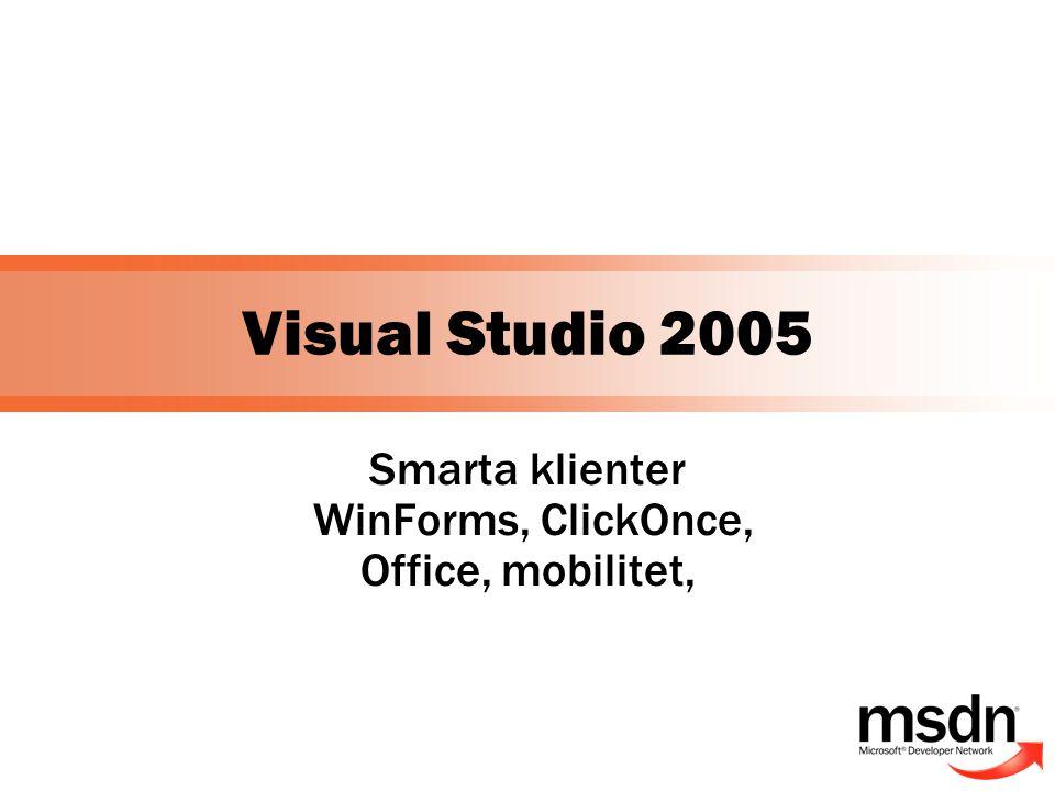 Innehåll  Office  Mobilitet .NET Compact Framework 2.0  SQL Mobile  Smarta klienter med Visual Studio 2005  Windows Forms 2.0  ClickOnce