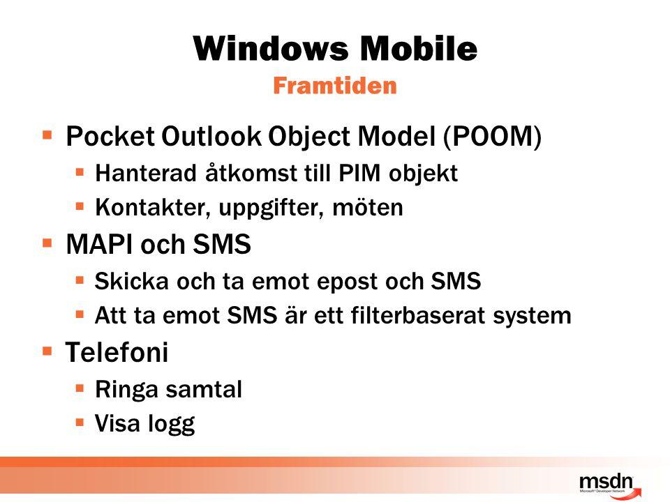 Windows Mobile Framtiden  Pocket Outlook Object Model (POOM)  Hanterad åtkomst till PIM objekt  Kontakter, uppgifter, möten  MAPI och SMS  Skicka och ta emot epost och SMS  Att ta emot SMS är ett filterbaserat system  Telefoni  Ringa samtal  Visa logg