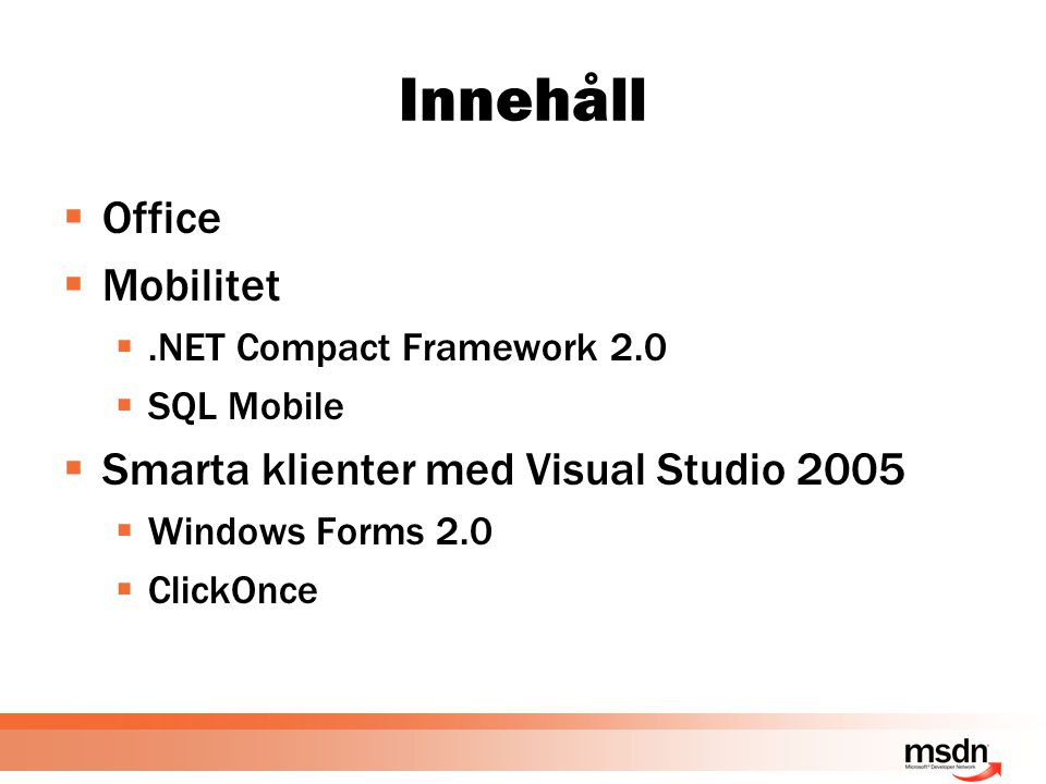 Innehåll  Office  Mobilitet .NET Compact Framework 2.0  SQL Mobile  Smarta klienter med Visual Studio 2005  Windows Forms 2.0  ClickOnce