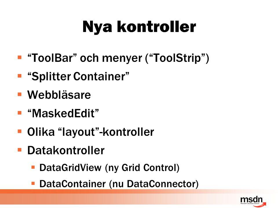 Nya kontroller  ToolBar och menyer ( ToolStrip )  Splitter Container  Webbläsare  MaskedEdit  Olika layout -kontroller  Datakontroller  DataGridView (ny Grid Control)  DataContainer (nu DataConnector)