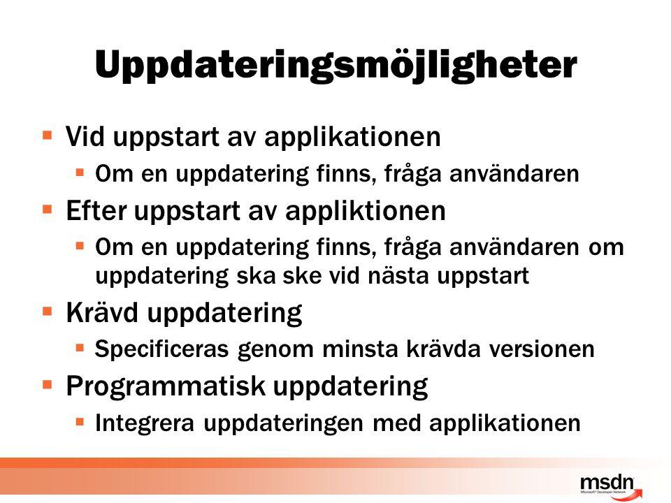 Uppdateringsmöjligheter  Vid uppstart av applikationen  Om en uppdatering finns, fråga användaren  Efter uppstart av appliktionen  Om en uppdatering finns, fråga användaren om uppdatering ska ske vid nästa uppstart  Krävd uppdatering  Specificeras genom minsta krävda versionen  Programmatisk uppdatering  Integrera uppdateringen med applikationen