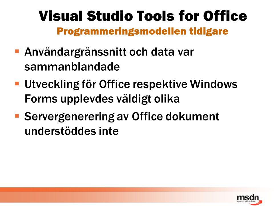 Visual Studio Tools for Office Säkerhet  Säkerhet i grundinställningen  Baseras på kod och bevisbaserad säkerhet  Dokumentet och assemblyn kräver Full Trust  Underliggande objektmodell är ohanterad  Möjligheter till bevis  Signatur – authenticode eller SN  URL eller ursprungsbaserad