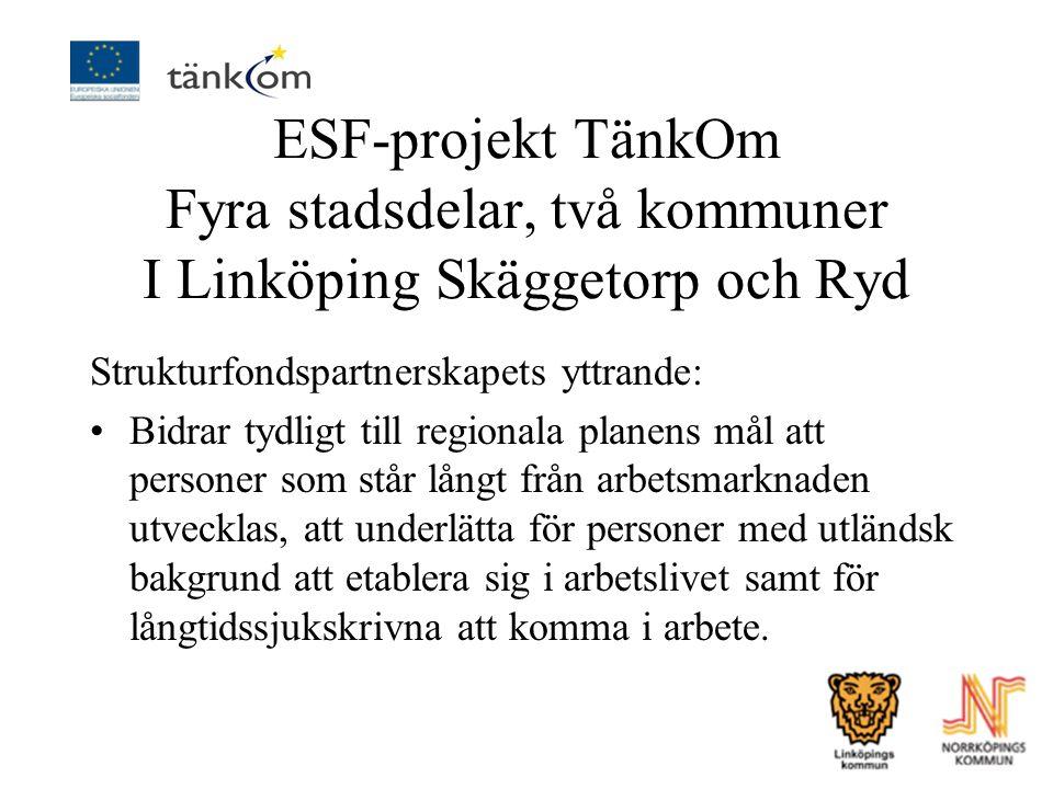ESF-projekt TänkOm Fyra stadsdelar, två kommuner I Linköping Skäggetorp och Ryd Strukturfondspartnerskapets yttrande: Bidrar tydligt till regionala pl