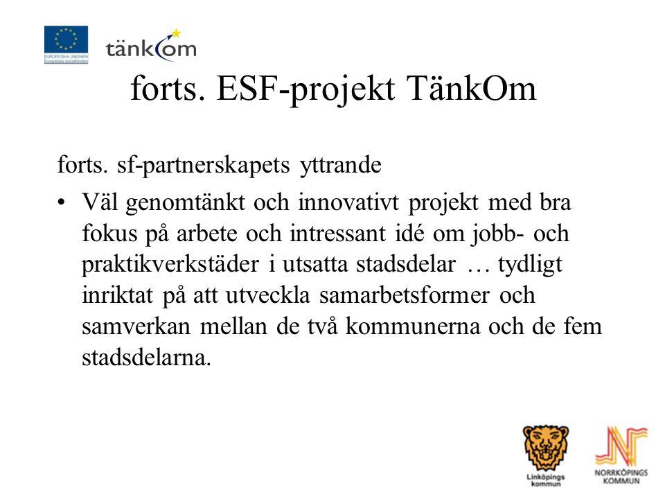 forts. ESF-projekt TänkOm forts. sf-partnerskapets yttrande Väl genomtänkt och innovativt projekt med bra fokus på arbete och intressant idé om jobb-