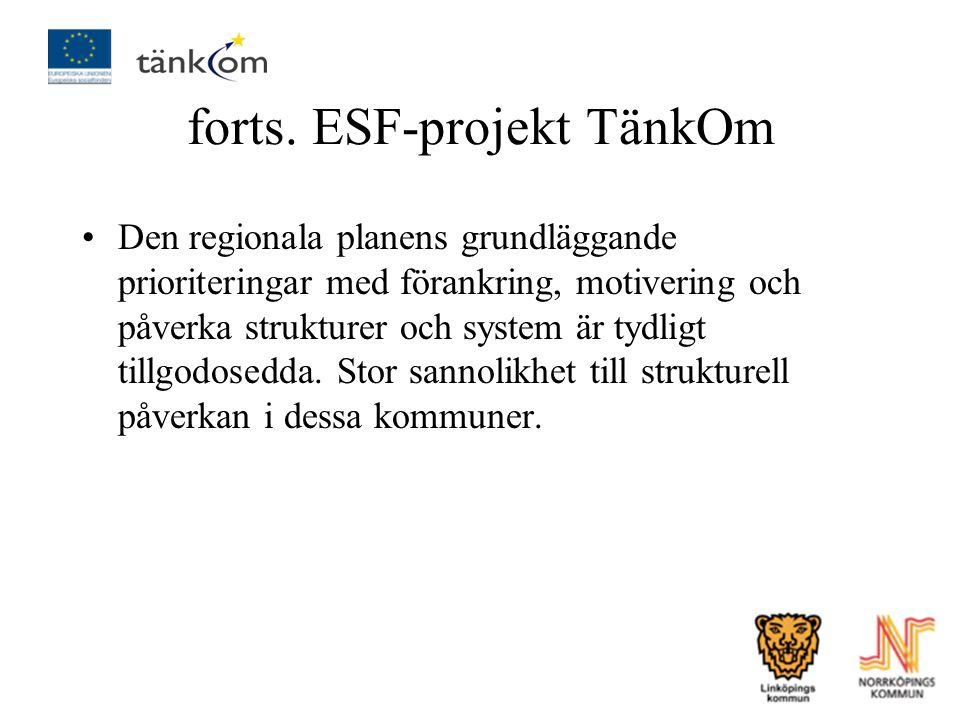 forts. ESF-projekt TänkOm Den regionala planens grundläggande prioriteringar med förankring, motivering och påverka strukturer och system är tydligt t