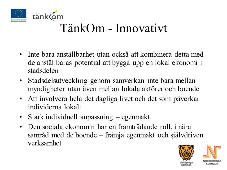 TänkOm - Innovativt Inte bara anställbarhet utan också att kombinera detta med de anställbaras potential att bygga upp en lokal ekonomi i stadsdelen S