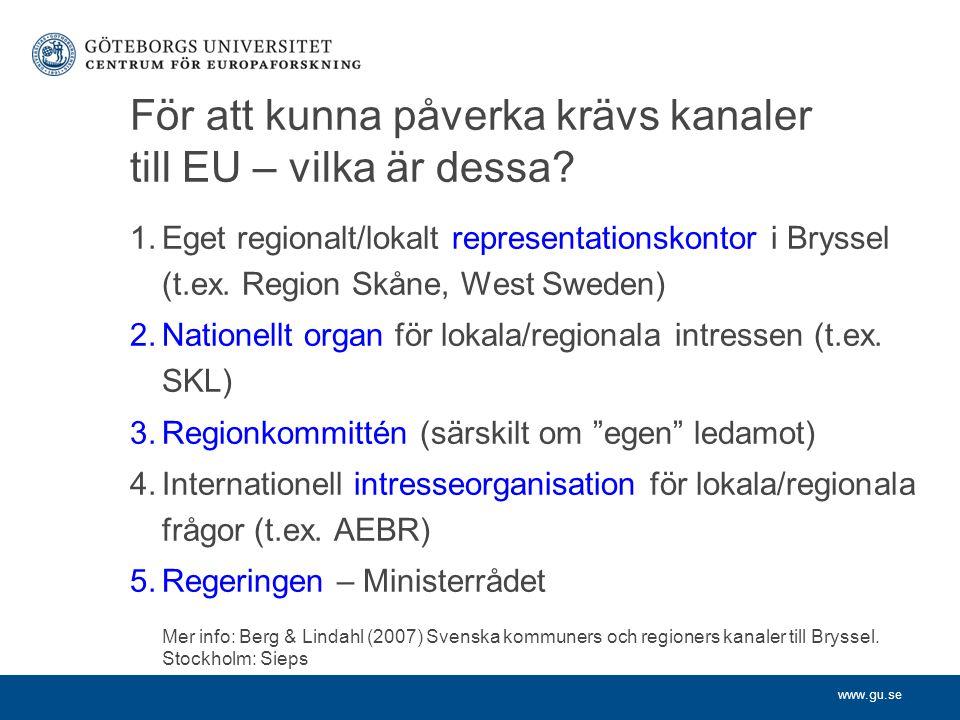 www.gu.se För att kunna påverka krävs kanaler till EU – vilka är dessa? 1.Eget regionalt/lokalt representationskontor i Bryssel (t.ex. Region Skåne, W