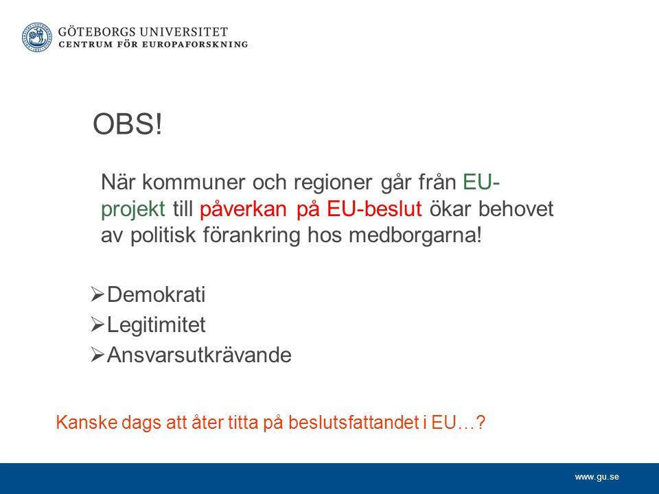 www.gu.se OBS! När kommuner och regioner går från EU- projekt till påverkan på EU-beslut ökar behovet av politisk förankring hos medborgarna!  Demokr