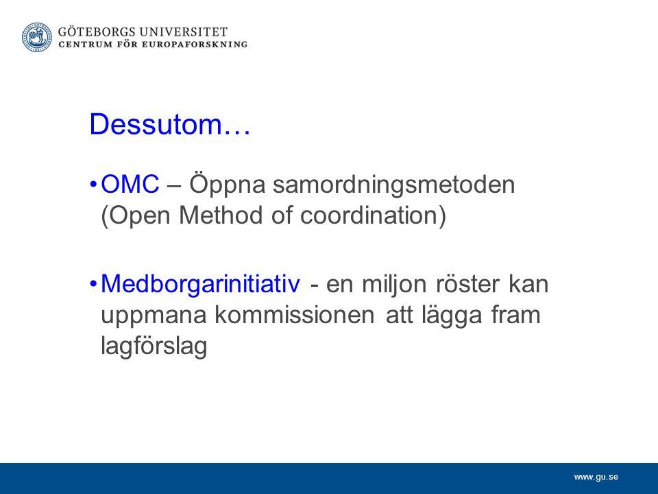 www.gu.se Dessutom… OMC – Öppna samordningsmetoden (Open Method of coordination) Medborgarinitiativ - en miljon röster kan uppmana kommissionen att lägga fram lagförslag