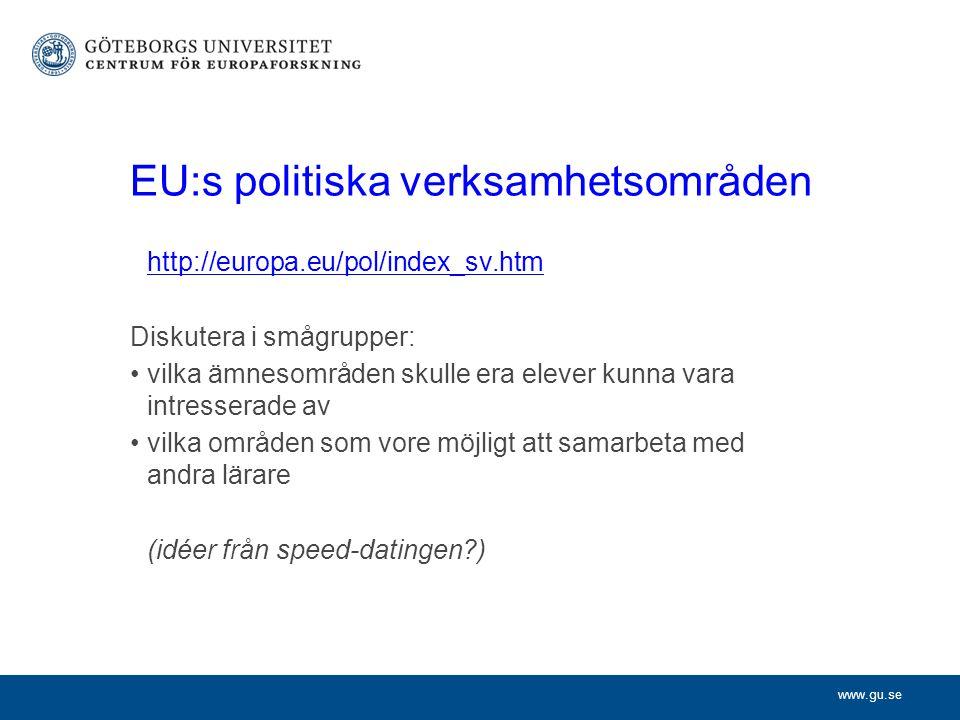 www.gu.se EU:s politiska verksamhetsområden http://europa.eu/pol/index_sv.htm Diskutera i smågrupper: vilka ämnesområden skulle era elever kunna vara intresserade av vilka områden som vore möjligt att samarbeta med andra lärare (idéer från speed-datingen?)