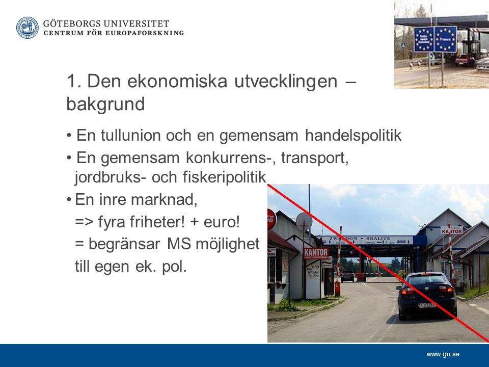 www.gu.se 1. Den ekonomiska utvecklingen – bakgrund En tullunion och en gemensam handelspolitik En gemensam konkurrens-, transport, jordbruks- och fis