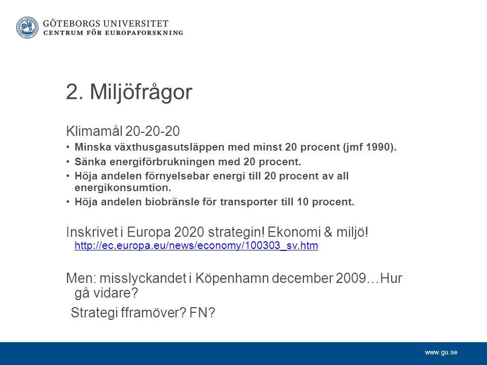 www.gu.se 2. Miljöfrågor Klimamål 20-20-20 Minska växthusgasutsläppen med minst 20 procent (jmf 1990). Sänka energiförbrukningen med 20 procent. Höja