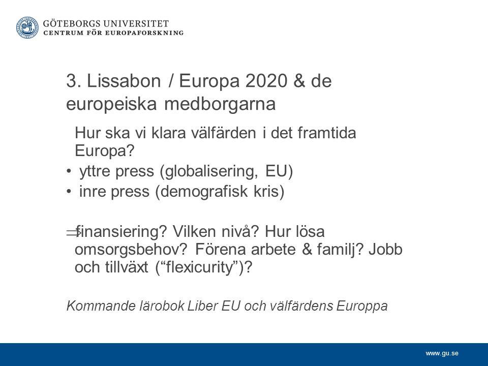 www.gu.se 3. Lissabon / Europa 2020 & de europeiska medborgarna Hur ska vi klara välfärden i det framtida Europa? yttre press (globalisering, EU) inre