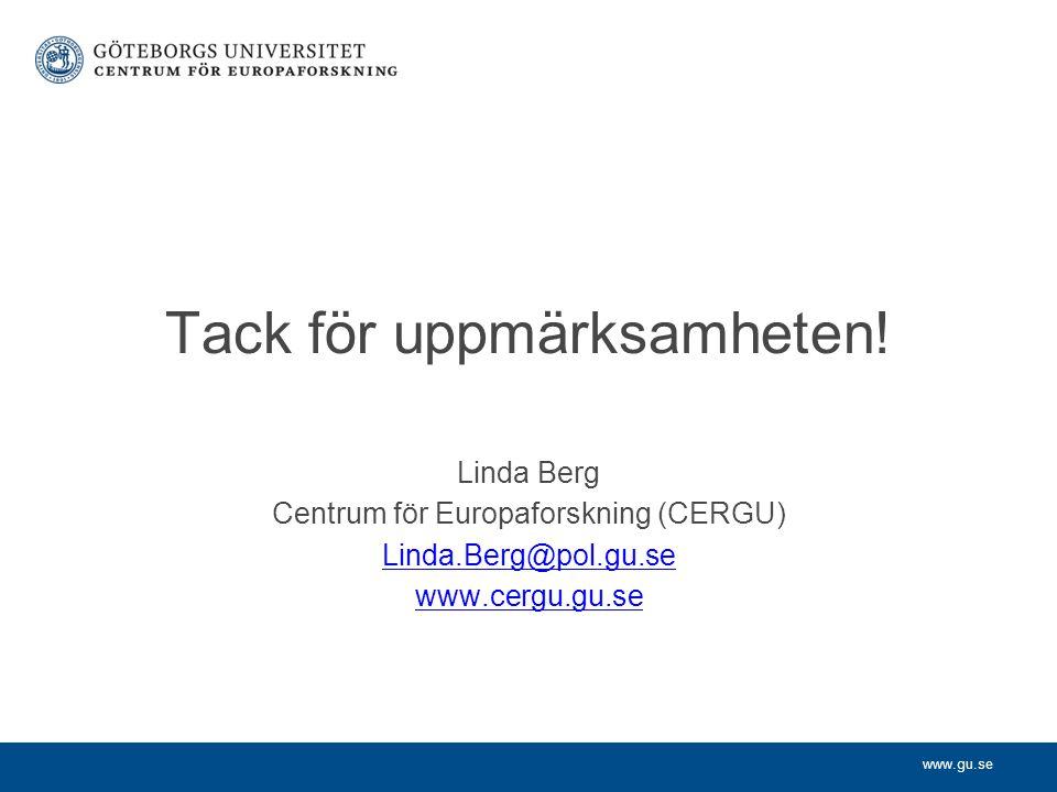 www.gu.se Tack för uppmärksamheten! Linda Berg Centrum för Europaforskning (CERGU) Linda.Berg@pol.gu.se www.cergu.gu.se