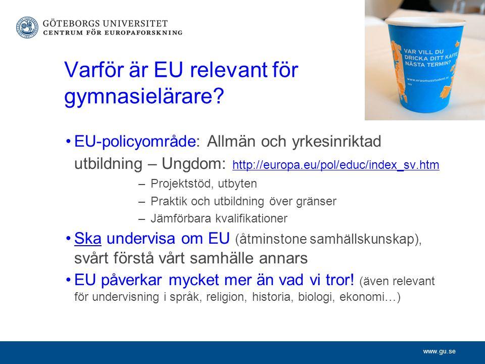 www.gu.se Varför är EU relevant för gymnasielärare? EU-policyområde: Allmän och yrkesinriktad utbildning – Ungdom: http://europa.eu/pol/educ/index_sv.