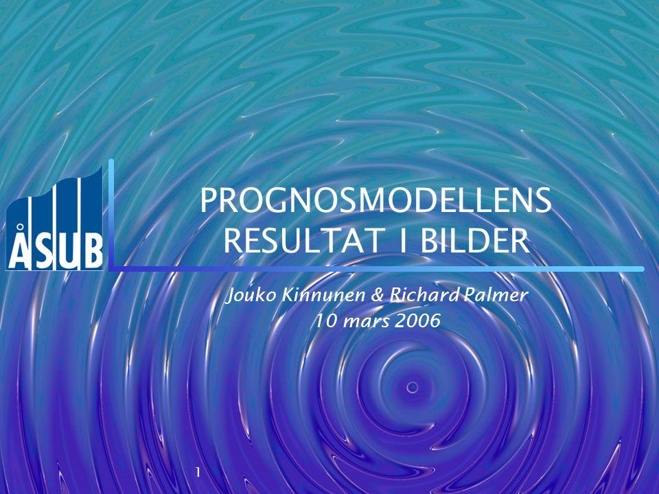 1 PROGNOSMODELLENS RESULTAT I BILDER Jouko Kinnunen & Richard Palmer 10 mars 2006