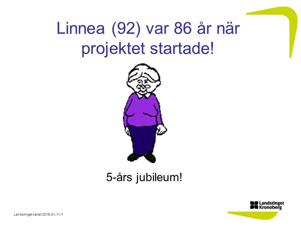 Landstinget kansli 2015-01-11 /1 Linnea (92) var 86 år när projektet startade! 5-års jubileum!